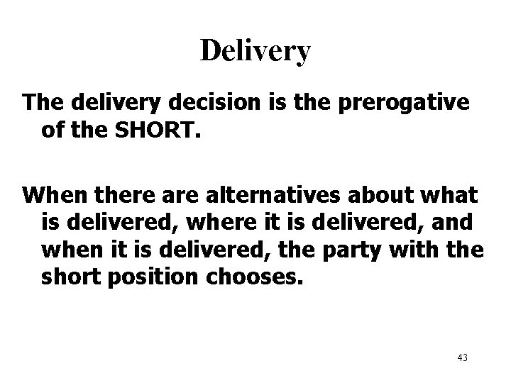 Delivery The delivery decision is the prerogative of the SHORT. When there alternatives about