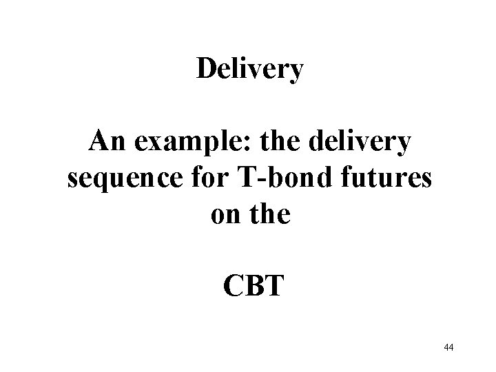 Delivery An example: the delivery sequence for T-bond futures on the CBT 44