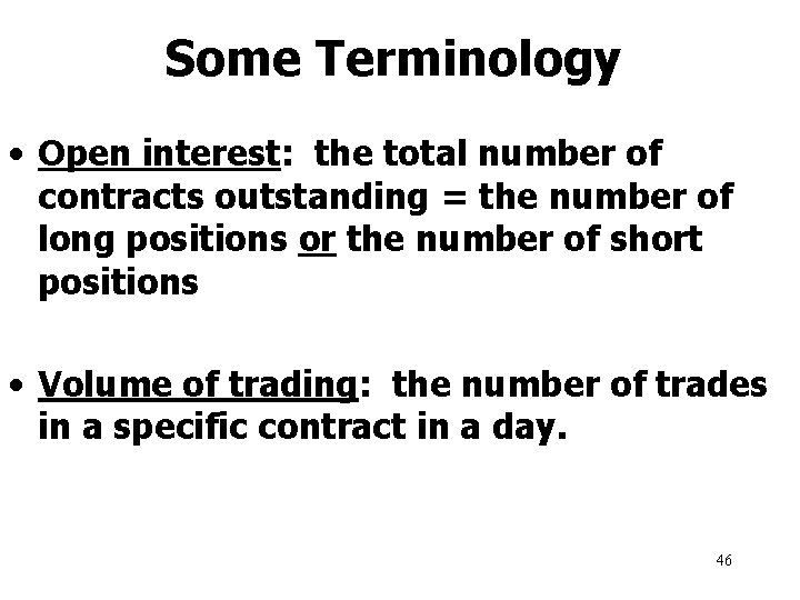 Some Terminology • Open interest: the total number of contracts outstanding = the number