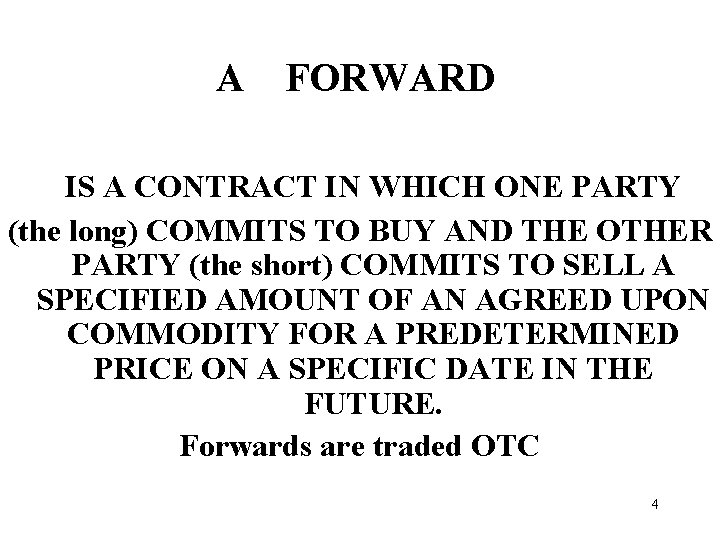 A FORWARD IS A CONTRACT IN WHICH ONE PARTY (the long) COMMITS TO BUY