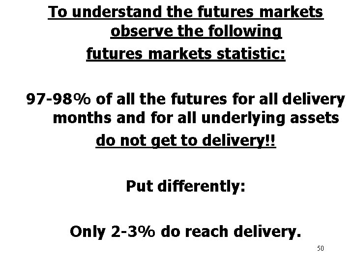 To understand the futures markets observe the following futures markets statistic: 97 -98% of
