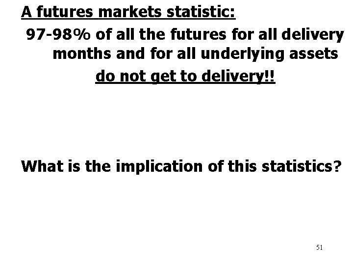 A futures markets statistic: 97 -98% of all the futures for all delivery months