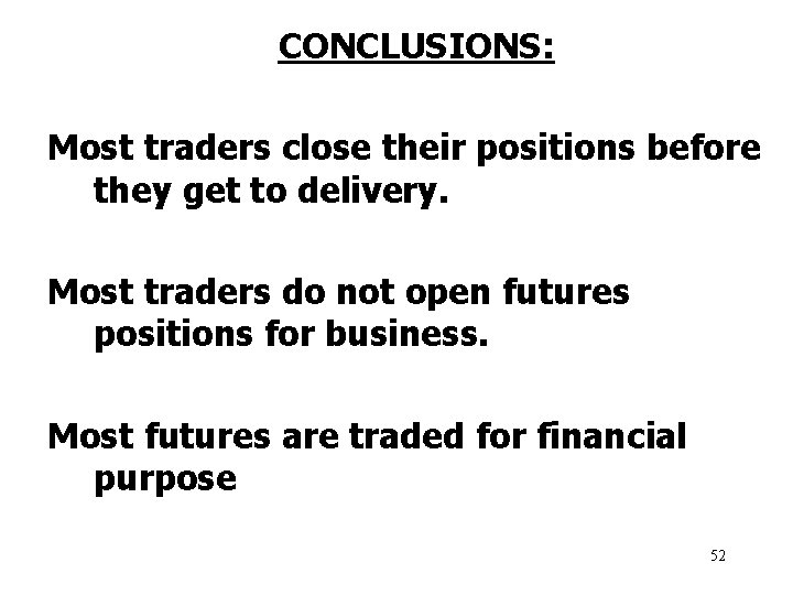 CONCLUSIONS: Most traders close their positions before they get to delivery. Most traders do