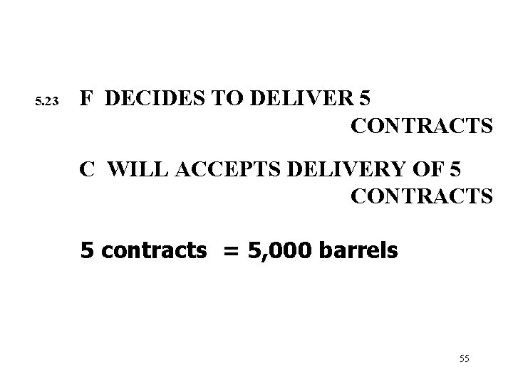 5. 23 F DECIDES TO DELIVER 5 CONTRACTS C WILL ACCEPTS DELIVERY OF 5