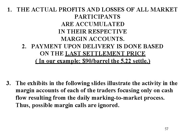 1. THE ACTUAL PROFITS AND LOSSES OF ALL MARKET PARTICIPANTS ARE ACCUMULATED IN THEIR