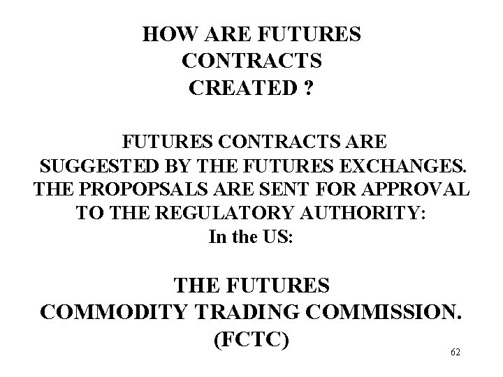 HOW ARE FUTURES CONTRACTS CREATED ? FUTURES CONTRACTS ARE SUGGESTED BY THE FUTURES EXCHANGES.