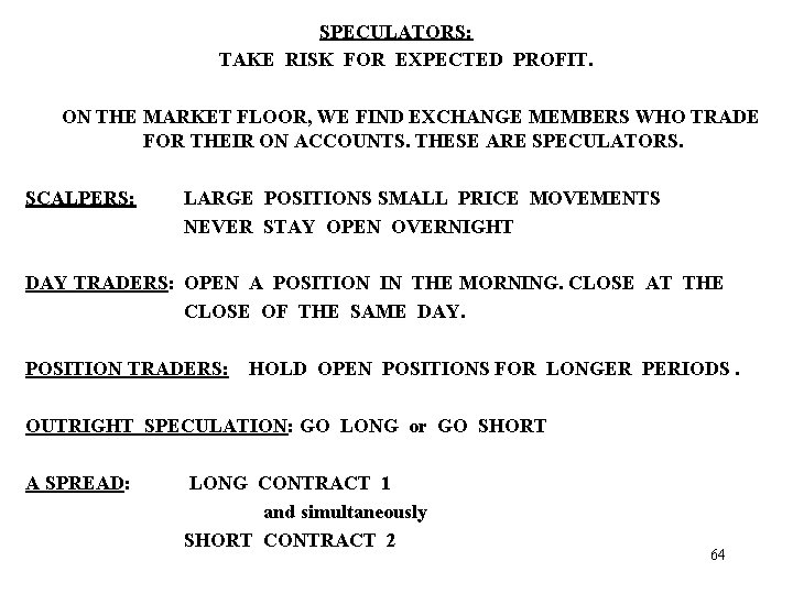 SPECULATORS: TAKE RISK FOR EXPECTED PROFIT. ON THE MARKET FLOOR, WE FIND EXCHANGE MEMBERS