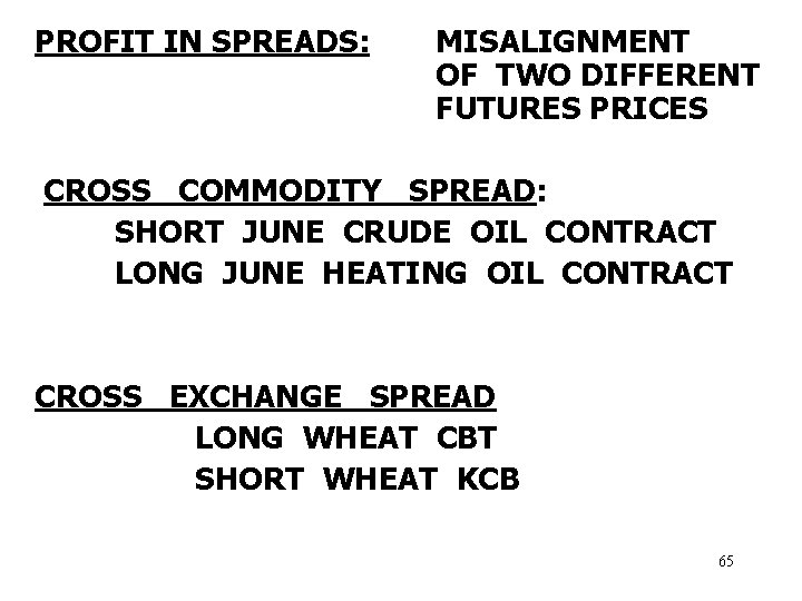 PROFIT IN SPREADS: MISALIGNMENT OF TWO DIFFERENT FUTURES PRICES CROSS COMMODITY SPREAD: SHORT JUNE