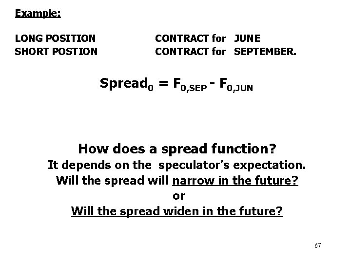 Example: LONG POSITION SHORT POSTION CONTRACT for JUNE CONTRACT for SEPTEMBER. Spread 0 =