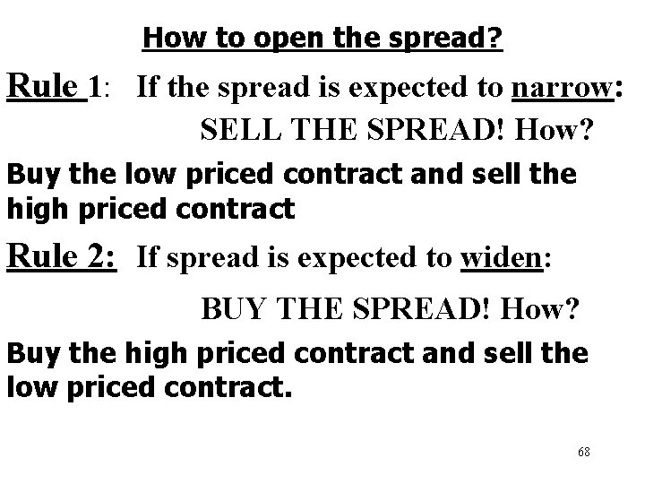 How to open the spread? Rule 1: If the spread is expected to narrow:
