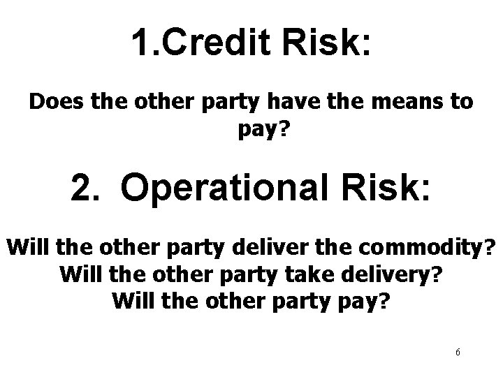 1. Credit Risk: Does the other party have the means to pay? 2. Operational