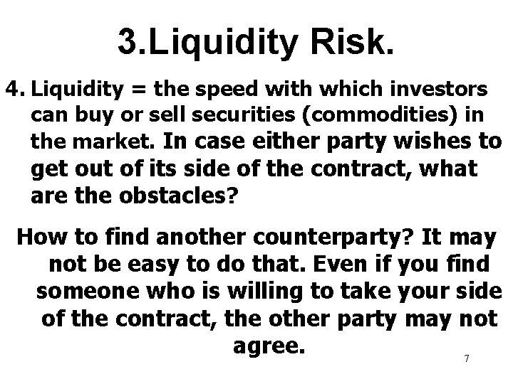 3. Liquidity Risk. 4. Liquidity = the speed with which investors can buy or