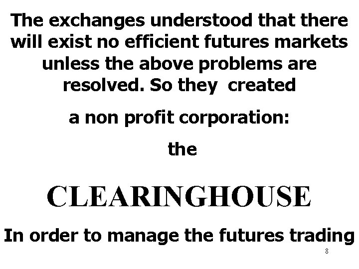 The exchanges understood that there will exist no efficient futures markets unless the above