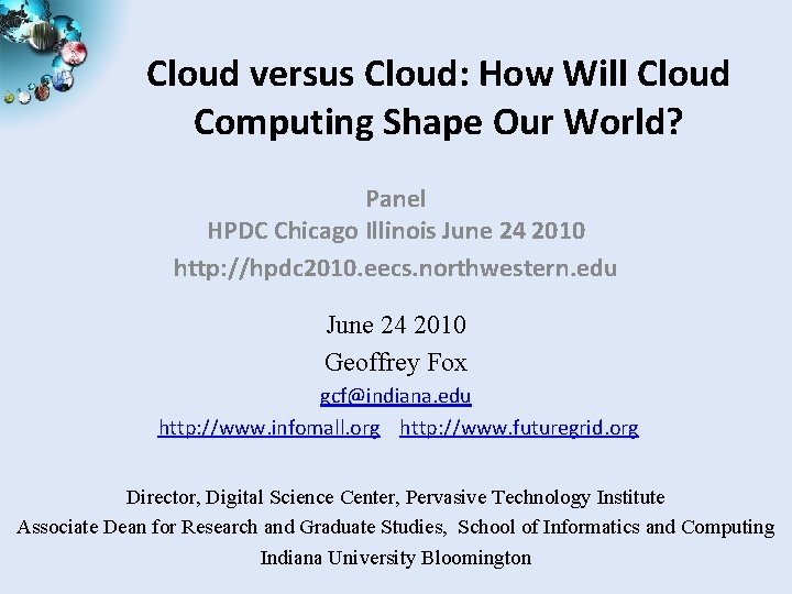 Cloud versus Cloud: How Will Cloud Computing Shape Our World? Panel HPDC Chicago Illinois