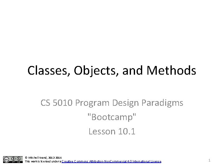 """Classes, Objects, and Methods CS 5010 Program Design Paradigms """"Bootcamp"""" Lesson 10. 1 ©"""