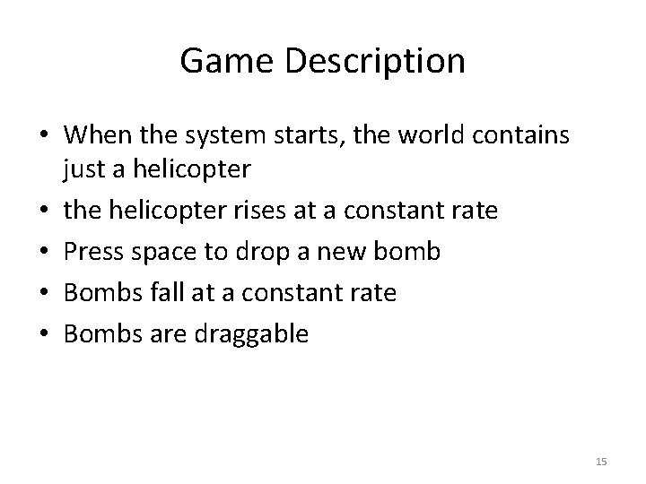 Game Description • When the system starts, the world contains just a helicopter •