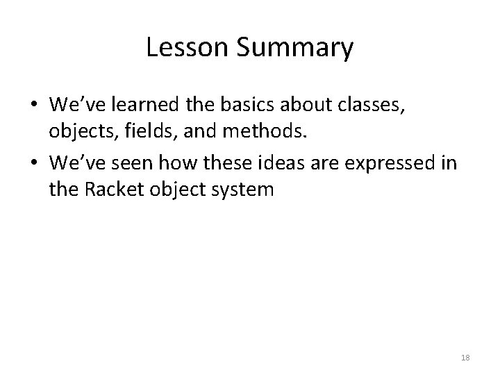Lesson Summary • We've learned the basics about classes, objects, fields, and methods. •