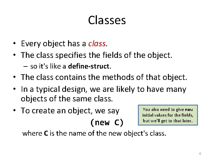 Classes • Every object has a class. • The class specifies the fields of
