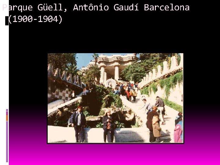 Parque Güell, Antônio Gaudí Barcelona (1900 -1904)