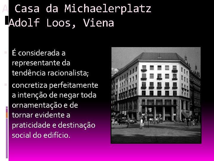 A Casa da Michaelerplatz Adolf Loos, Viena É considerada a representante da tendência racionalista;