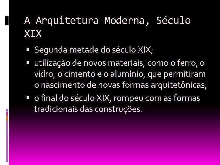 A Arquitetura Moderna, Século XIX Segunda metade do século XIX; utilização de novos materiais,