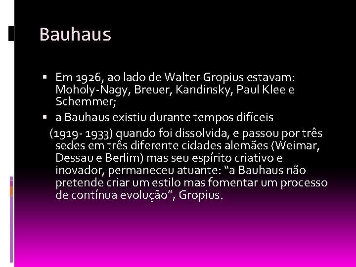 Bauhaus Em 1926, ao lado de Walter Gropius estavam: Moholy-Nagy, Breuer, Kandinsky, Paul Klee