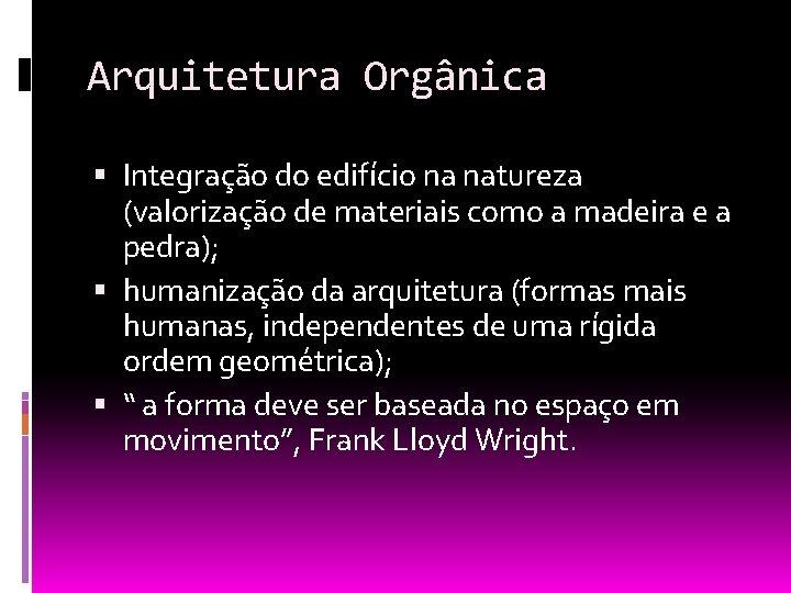 Arquitetura Orgânica Integração do edifício na natureza (valorização de materiais como a madeira e