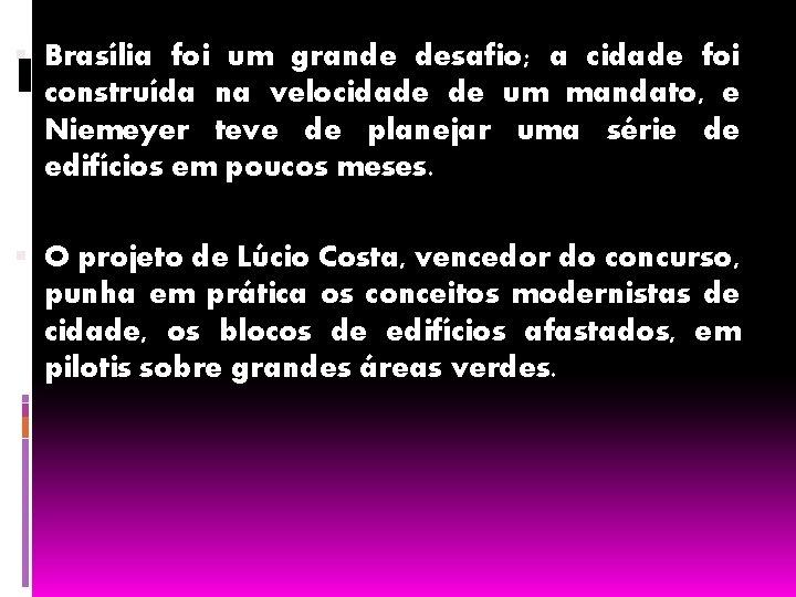 Brasília foi um grande desafio; a cidade foi construída na velocidade de um