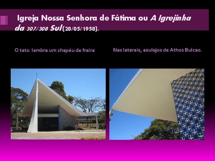 Igreja Nossa Senhora de Fátima ou A Igrejinha da 307/308 Sul (28/05/1958). O teto