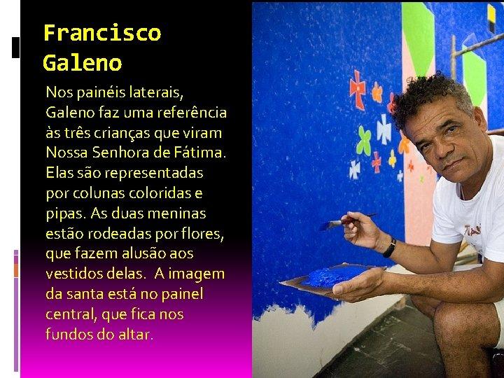 Francisco Galeno Nos painéis laterais, Galeno faz uma referência às três crianças que viram
