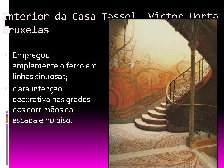 Interior da Casa Tassel, Victor Horta Bruxelas Empregou amplamente o ferro em linhas sinuosas;