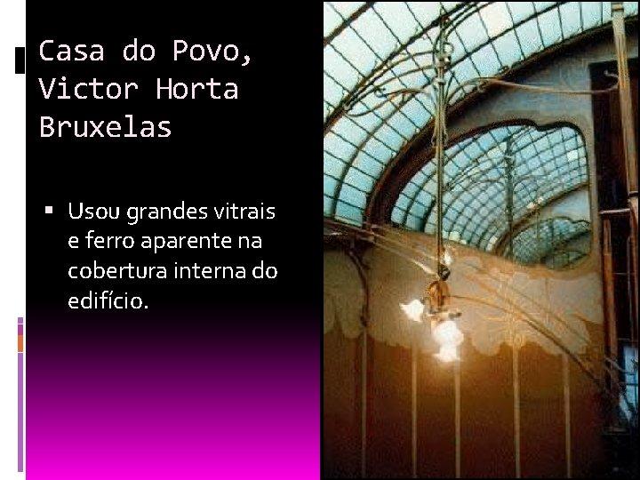 Casa do Povo, Victor Horta Bruxelas Usou grandes vitrais e ferro aparente na cobertura