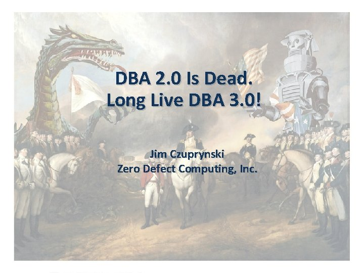 DBA 2. 0 Is Dead. Long Live DBA 3. 0! Jim Czuprynski Zero Defect