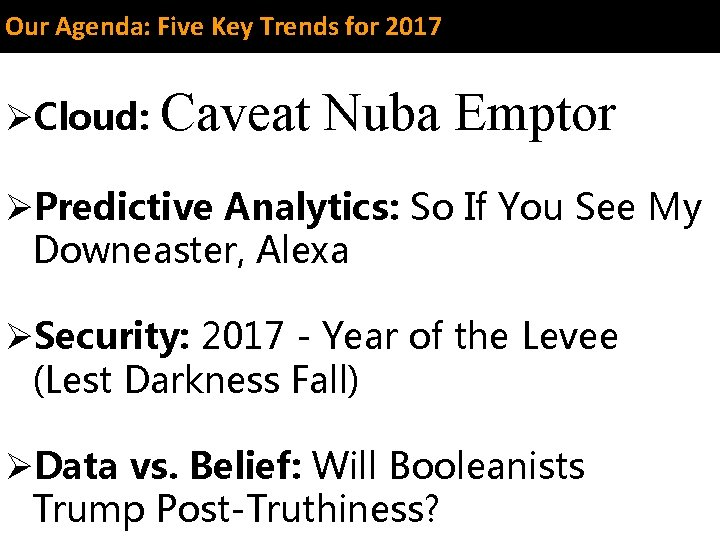 Our Agenda: Five Key Trends for 2017 ØCloud: Caveat Nuba Emptor ØPredictive Analytics: So