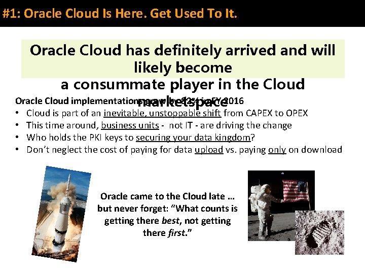#1: Oracle Cloud Is Here. Get Used To It. Oracle Cloud has definitely arrived