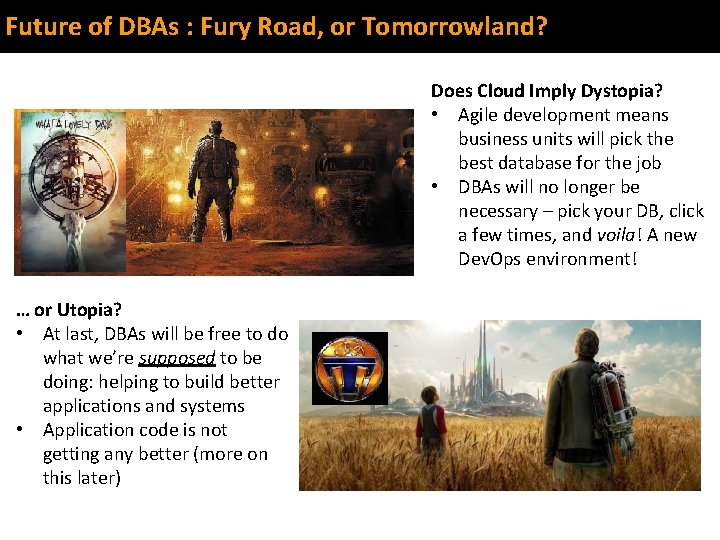 Future of DBAs : Fury Road, or Tomorrowland? Does Cloud Imply Dystopia? • Agile