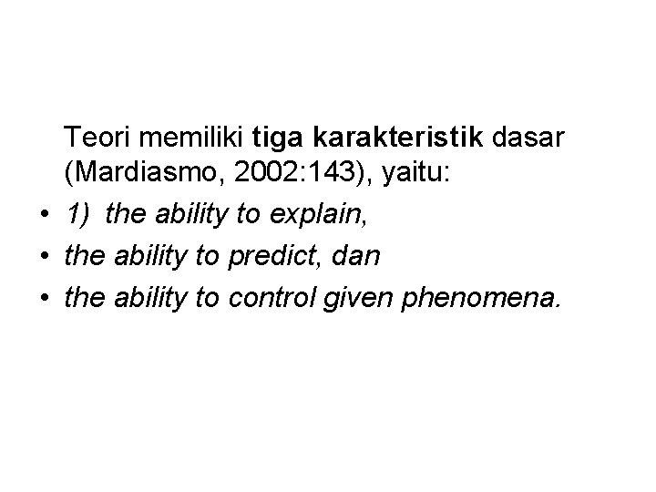 Teori memiliki tiga karakteristik dasar (Mardiasmo, 2002: 143), yaitu: • 1) the ability to