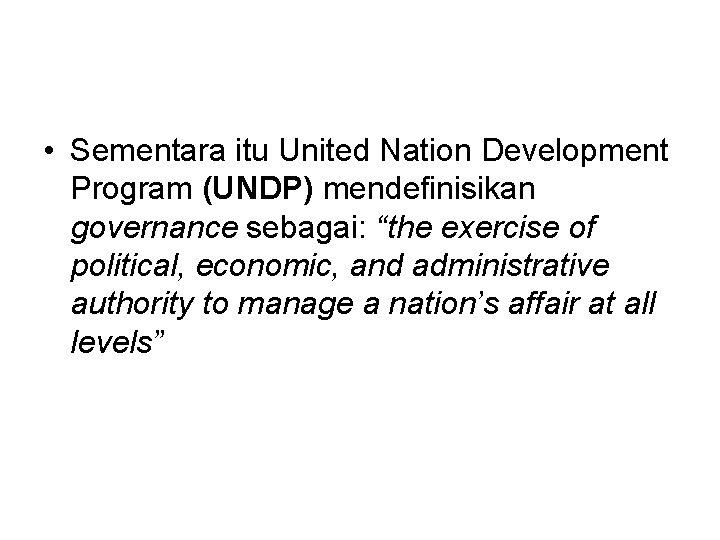 "• Sementara itu United Nation Development Program (UNDP) mendefinisikan governance sebagai: ""the exercise"