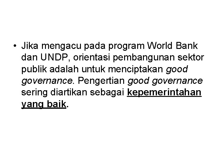 • Jika mengacu pada program World Bank dan UNDP, orientasi pembangunan sektor publik