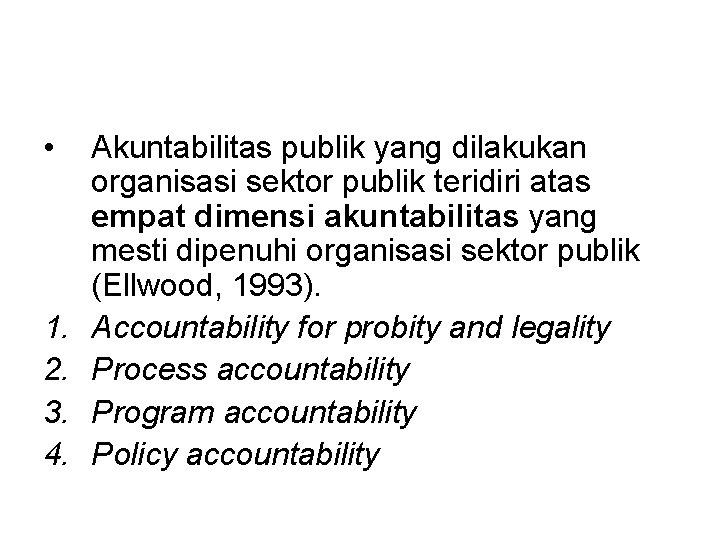 • 1. 2. 3. 4. Akuntabilitas publik yang dilakukan organisasi sektor publik teridiri
