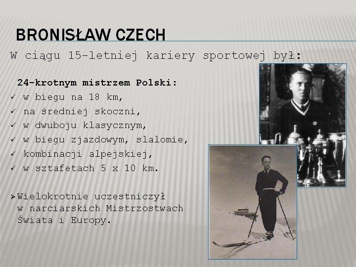 BRONISŁAW CZECH W ciągu 15 -letniej kariery sportowej był: 24 -krotnym mistrzem Polski: ü