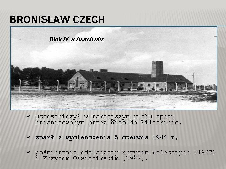 BRONISŁAW CZECH Blok IV w Auschwitz ü uczestniczył w tamtejszym ruchu oporu organizowanym przez