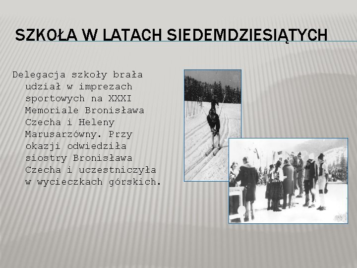 SZKOŁA W LATACH SIEDEMDZIESIĄTYCH Delegacja szkoły brała udział w imprezach sportowych na XXXI Memoriale