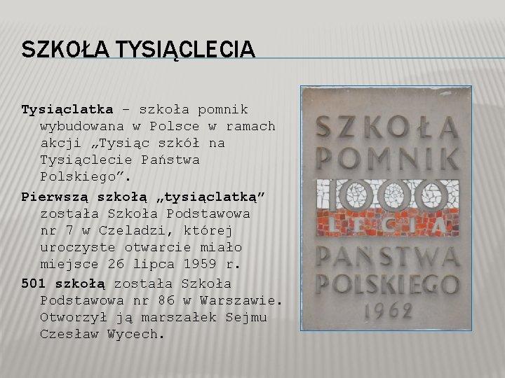 """SZKOŁA TYSIĄCLECIA Tysiąclatka – szkoła pomnik wybudowana w Polsce w ramach akcji """"Tysiąc szkół"""