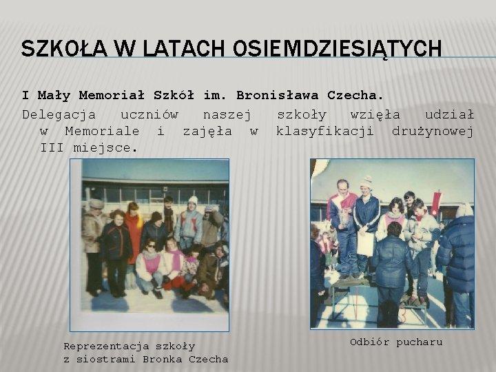 SZKOŁA W LATACH OSIEMDZIESIĄTYCH I Mały Memoriał Szkół im. Bronisława Czecha. Delegacja uczniów naszej