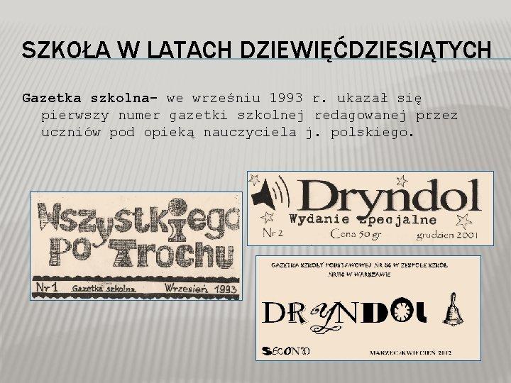 SZKOŁA W LATACH DZIEWIĘĆDZIESIĄTYCH Gazetka szkolna- we wrześniu 1993 r. ukazał się pierwszy numer