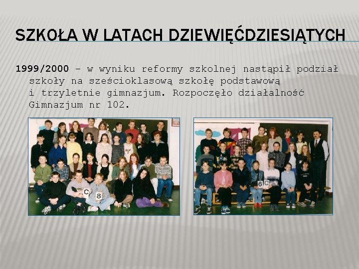 SZKOŁA W LATACH DZIEWIĘĆDZIESIĄTYCH 1999/2000 – w wyniku reformy szkolnej nastąpił podział szkoły na