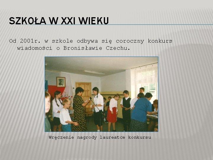 SZKOŁA W XXI WIEKU Od 2001 r. w szkole odbywa się coroczny konkurs wiadomości