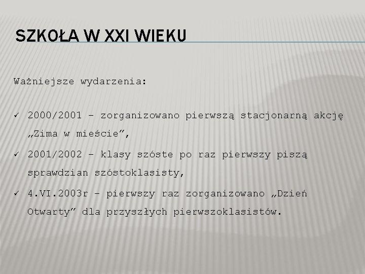 """SZKOŁA W XXI WIEKU Ważniejsze wydarzenia: ü 2000/2001 – zorganizowano pierwszą stacjonarną akcję """"Zima"""