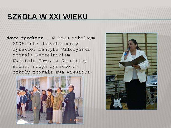 SZKOŁA W XXI WIEKU Nowy dyrektor – w roku szkolnym 2006/2007 dotychczasowy dyrektor Henryka